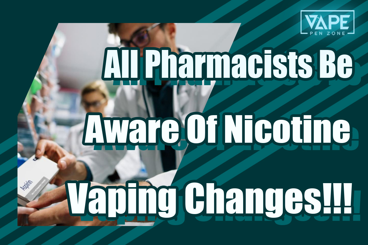 all pharmacists to be aware of nicotine vaping changes cover