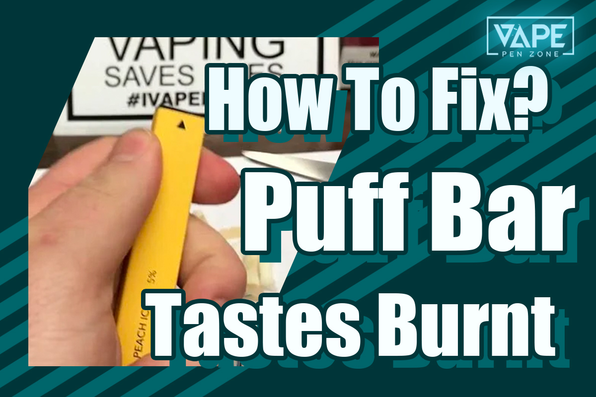 How To Fix It When Puff Bar Tastes Burnt?