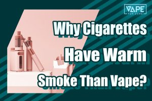 why cigarettes have warm smoke than vape cover