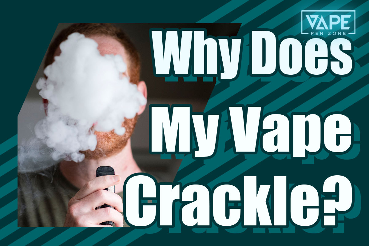 why does my vape crackle cover